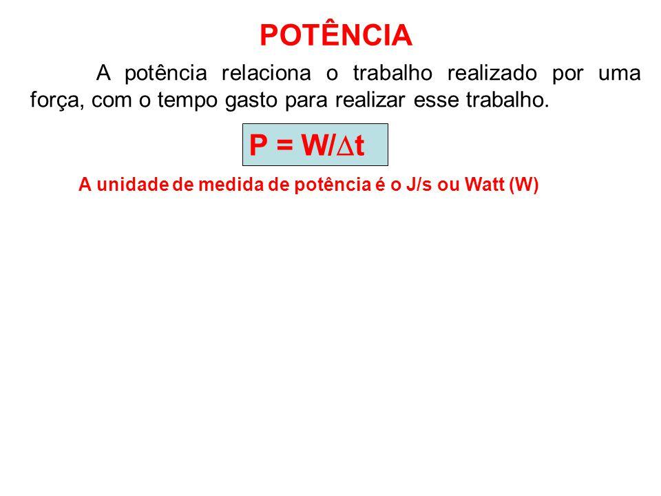 A unidade de medida de potência é o J/s ou Watt (W)