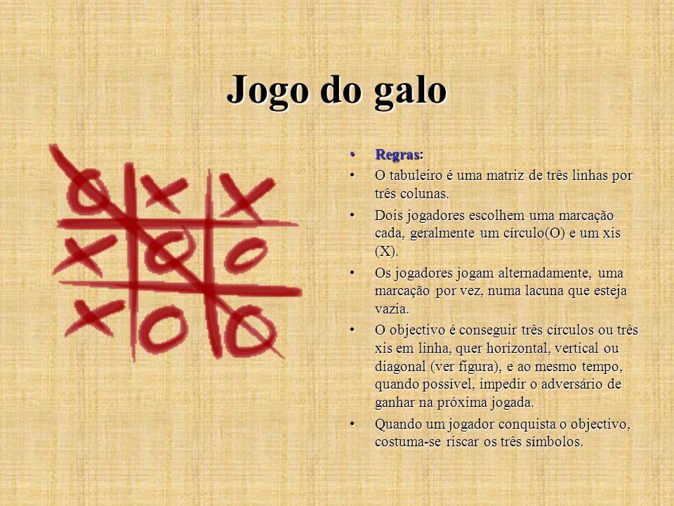 Jogo do galo Regras: O tabuleiro é uma matriz de três linhas por três colunas.