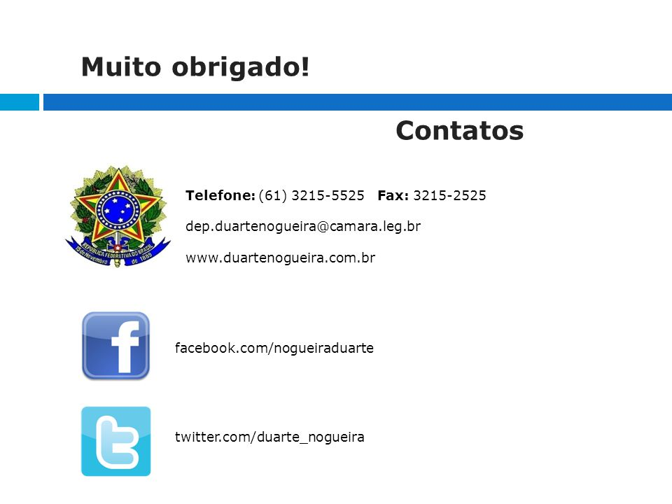 Muito obrigado! Contatos Telefone: (61) 3215-5525 Fax: 3215-2525