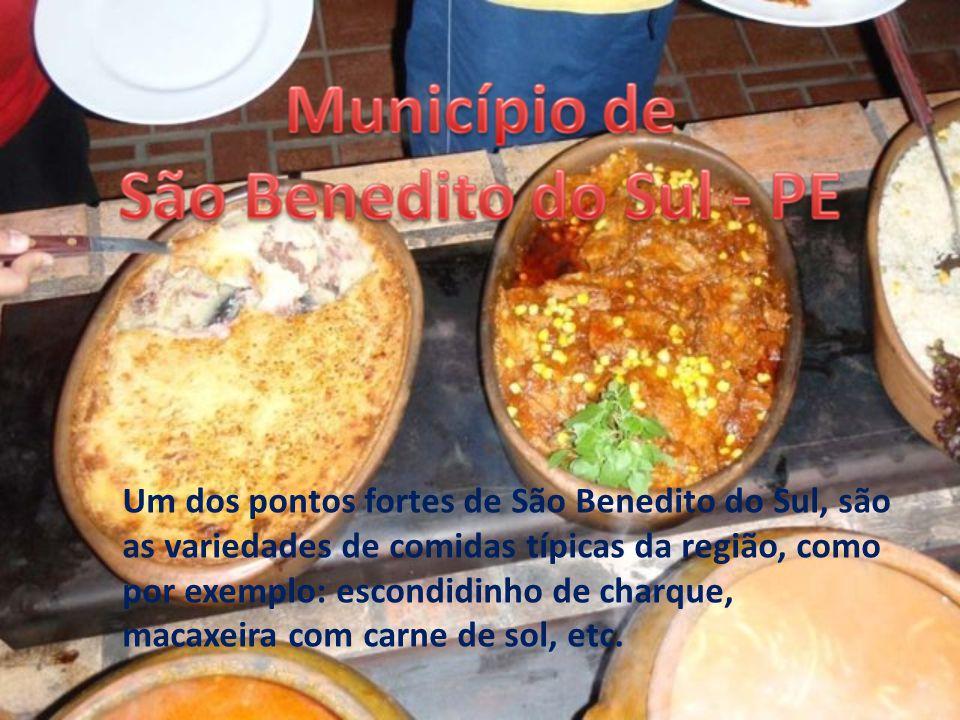 Um dos pontos fortes de São Benedito do Sul, são as variedades de comidas típicas da região, como por exemplo: escondidinho de charque, macaxeira com carne de sol, etc.