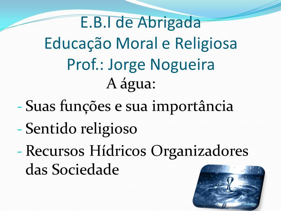 E.B.I de Abrigada Educação Moral e Religiosa Prof.: Jorge Nogueira