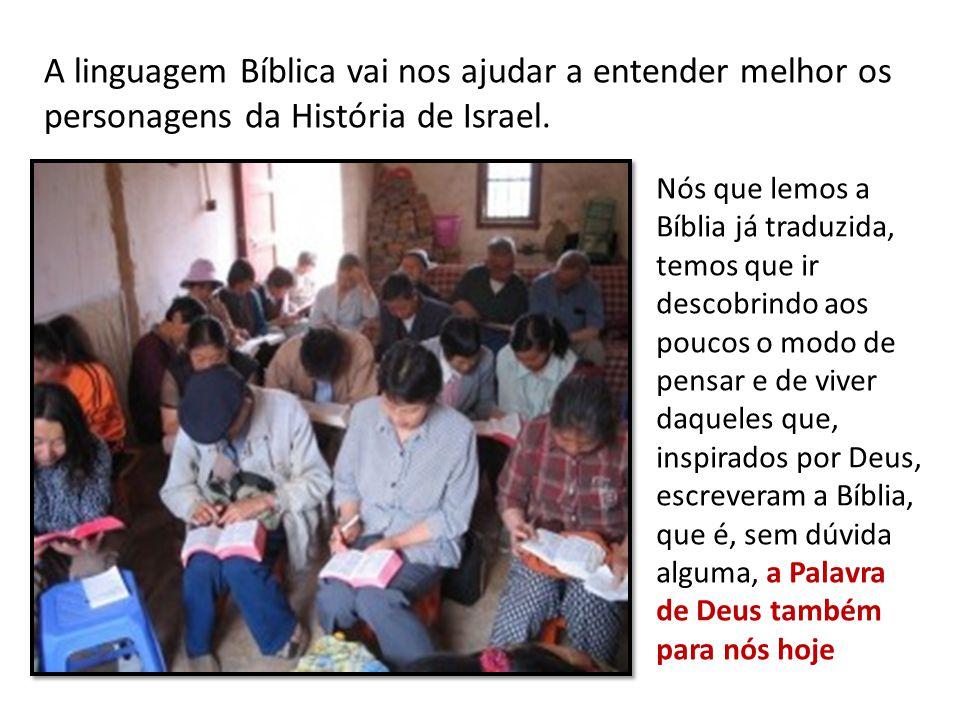 A linguagem Bíblica vai nos ajudar a entender melhor os personagens da História de Israel.