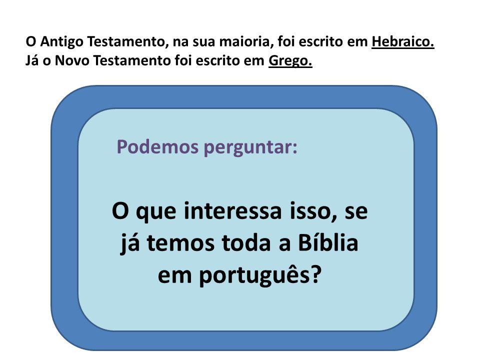 O que interessa isso, se já temos toda a Bíblia em português