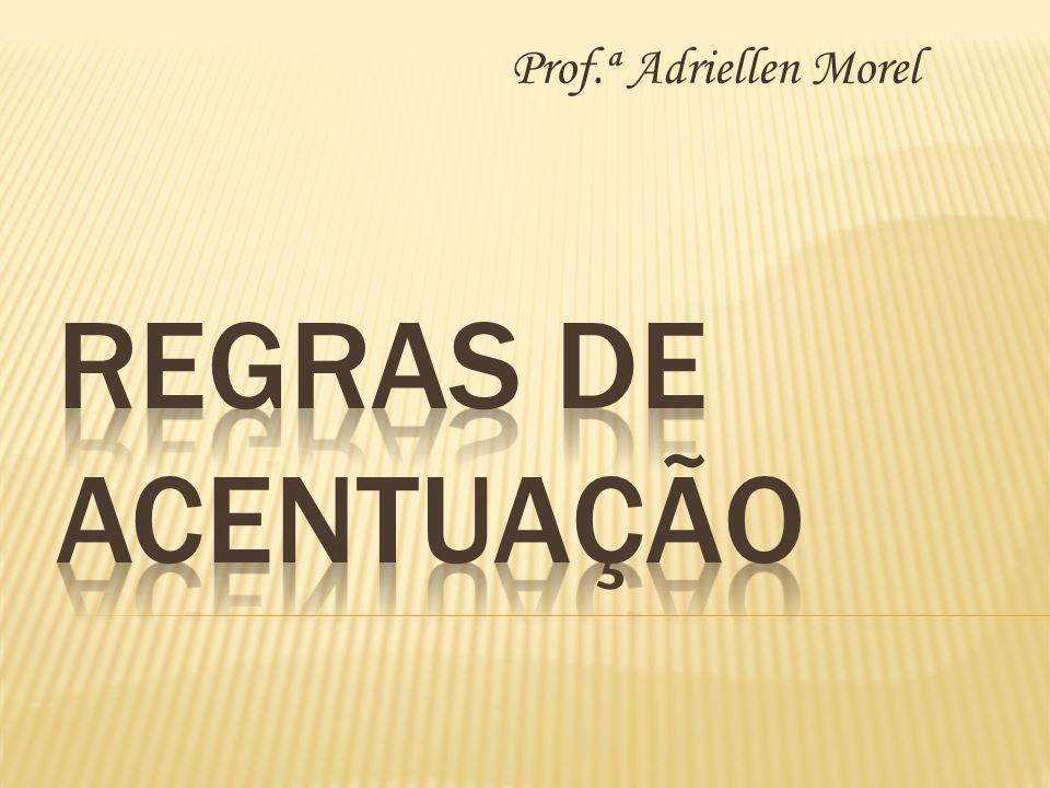 Prof.ª Adriellen Morel Regras de acentuação