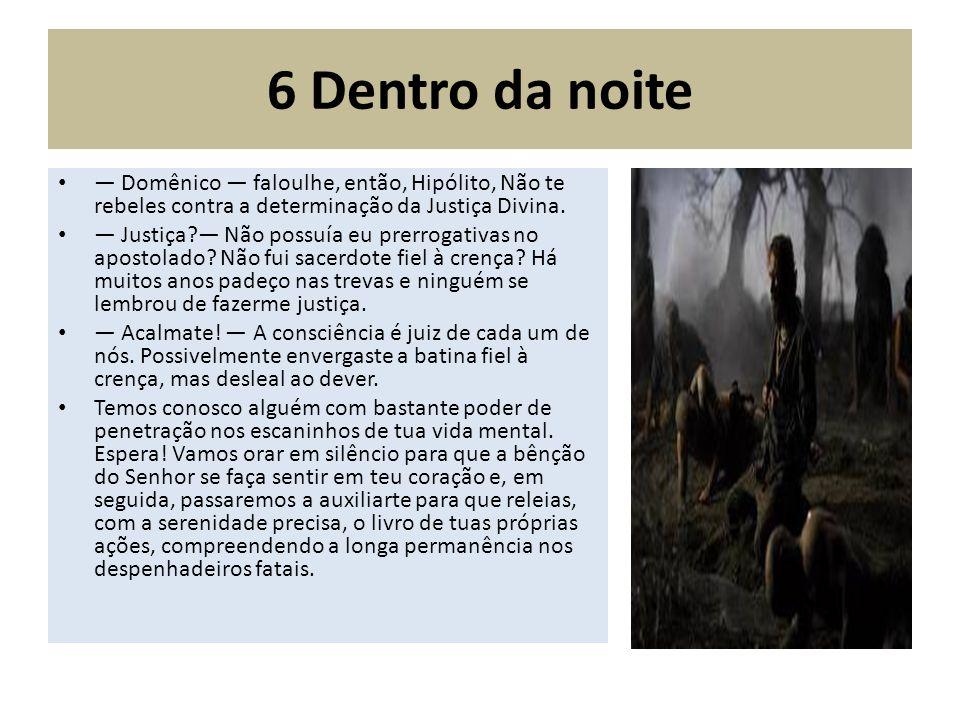 6 Dentro da noite — Domênico — faloulhe, então, Hipólito, Não te rebeles contra a determinação da Justiça Divina.