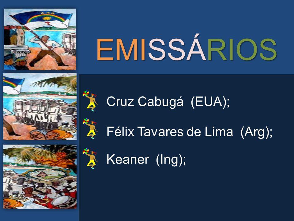 EMISSÁRIOS Cruz Cabugá (EUA); Félix Tavares de Lima (Arg);
