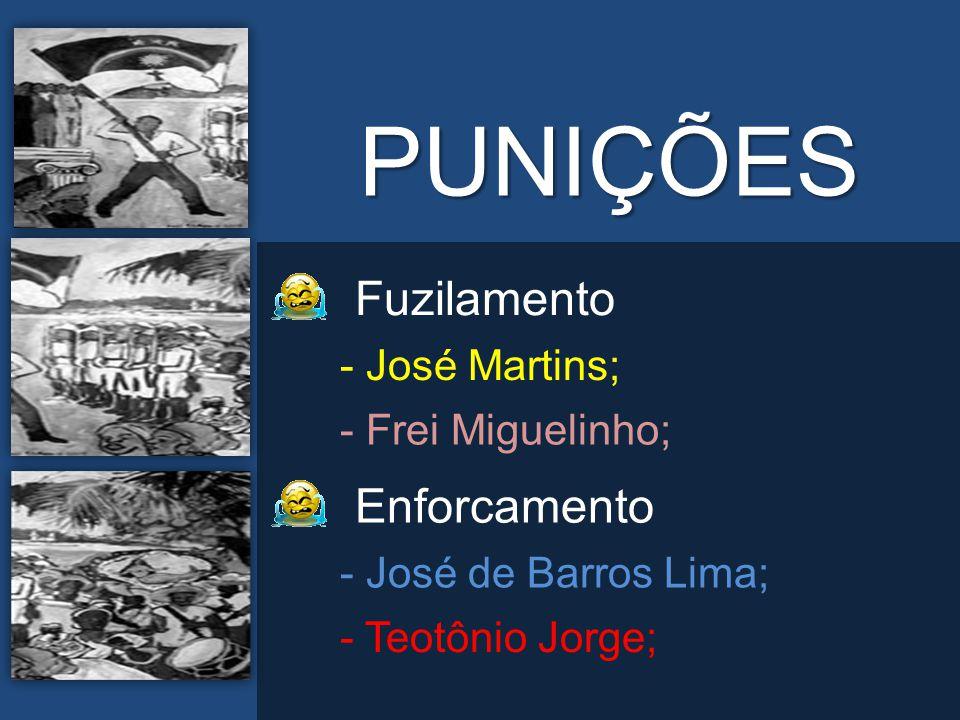 PUNIÇÕES Fuzilamento Enforcamento - José Martins; - Frei Miguelinho;
