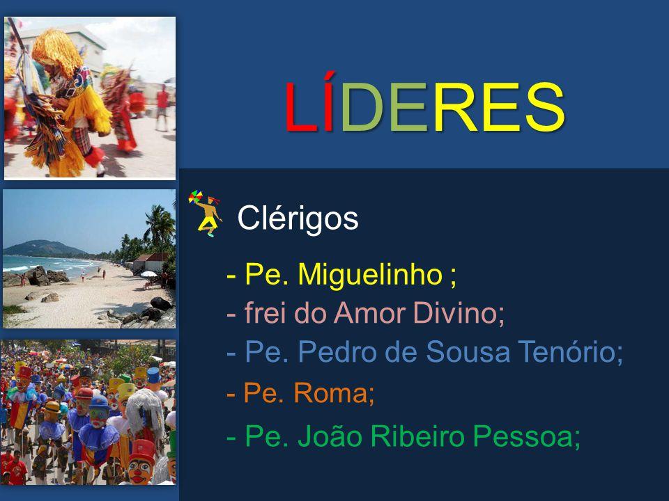 LÍDERES Clérigos - Pe. Miguelinho ; - frei do Amor Divino;