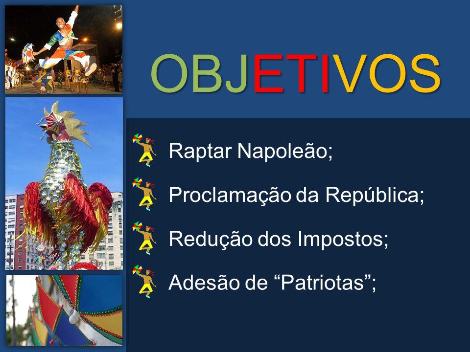 OBJETIVOS Raptar Napoleão; Proclamação da República;