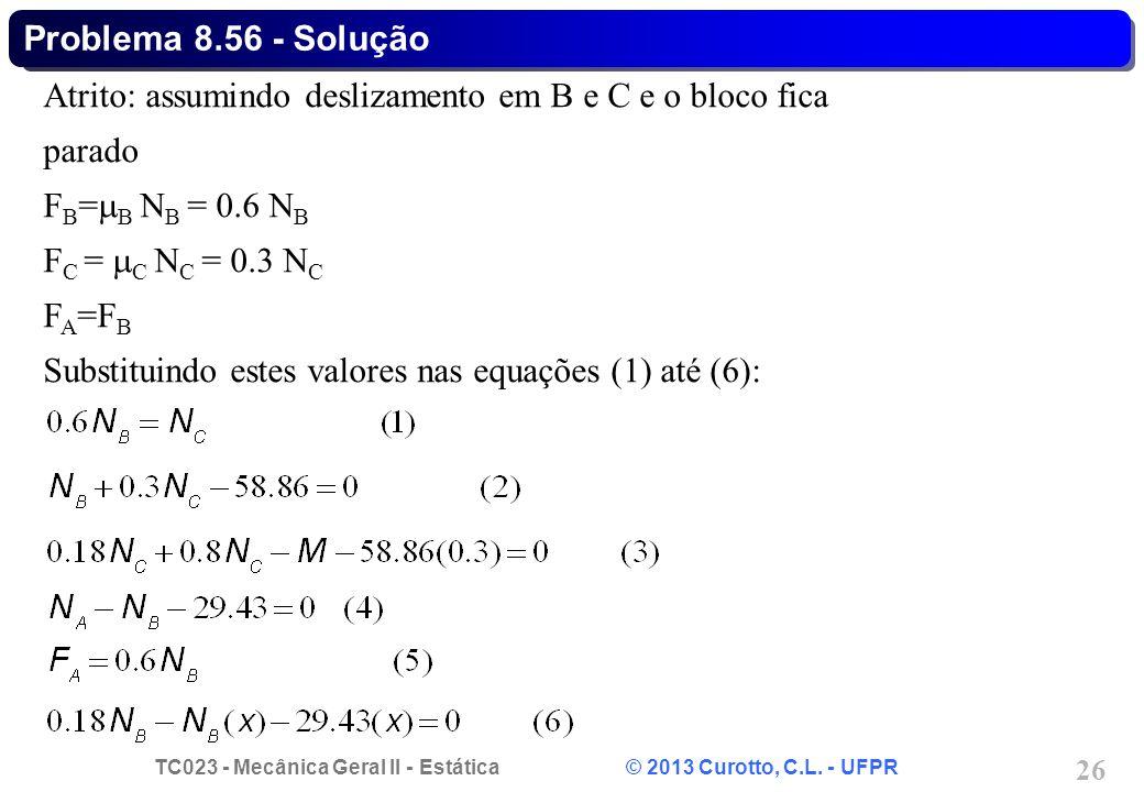 Problema 8.56 - Solução Atrito: assumindo deslizamento em B e C e o bloco fica parado. FB=B NB = 0.6 NB.