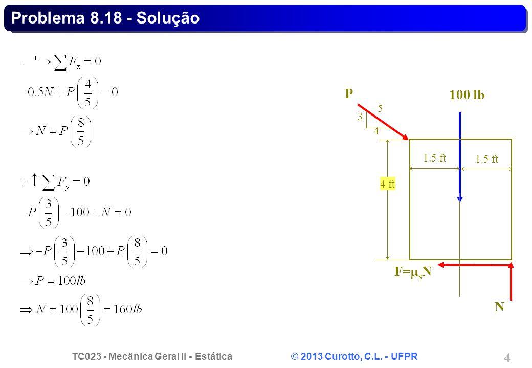 Problema 8.18 - Solução N F=sN 100 lb 1.5 ft 4 ft P 3 4 5