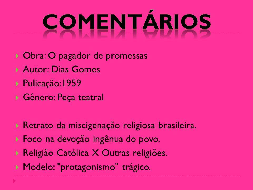 COMENTÁRIOS Obra: O pagador de promessas Autor: Dias Gomes