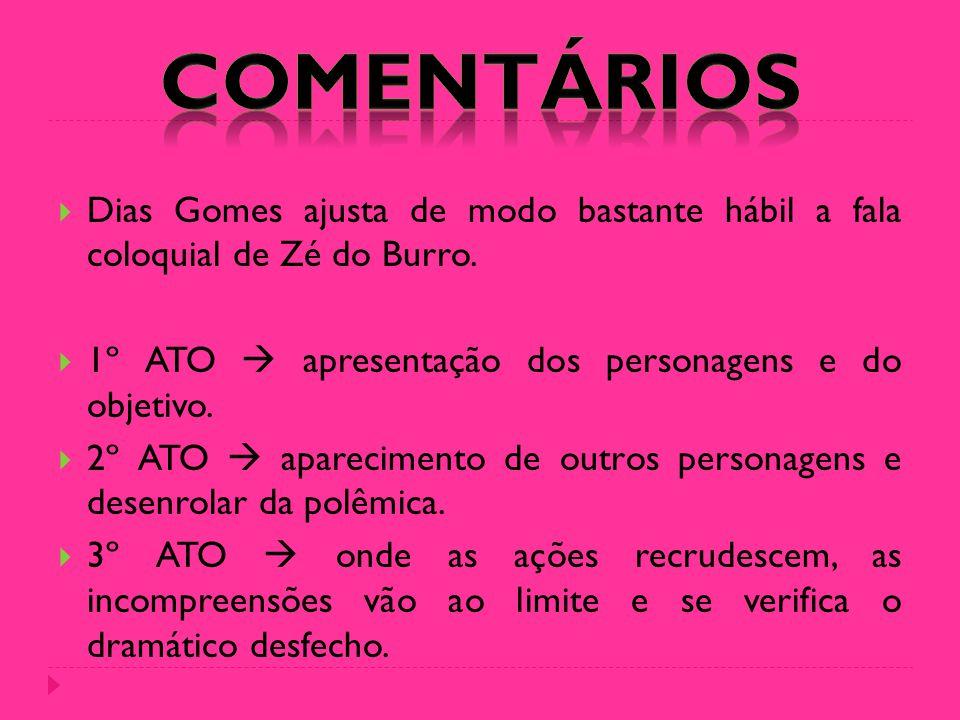 COMENTÁRIOS Dias Gomes ajusta de modo bastante hábil a fala coloquial de Zé do Burro. 1º ATO  apresentação dos personagens e do objetivo.