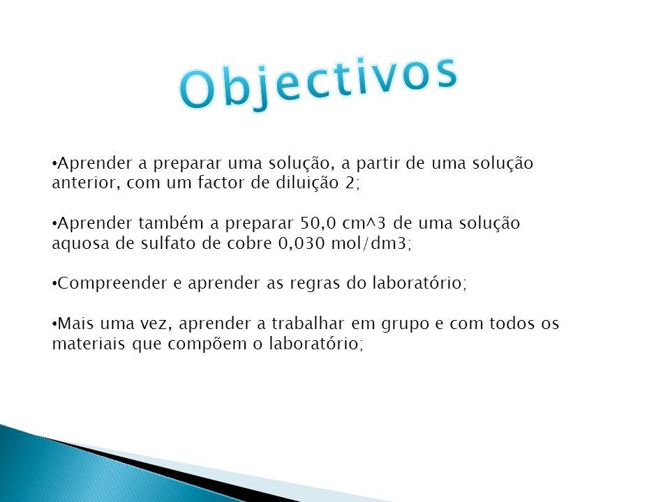 Objectivos Aprender a preparar uma solução, a partir de uma solução anterior, com um factor de diluição 2;