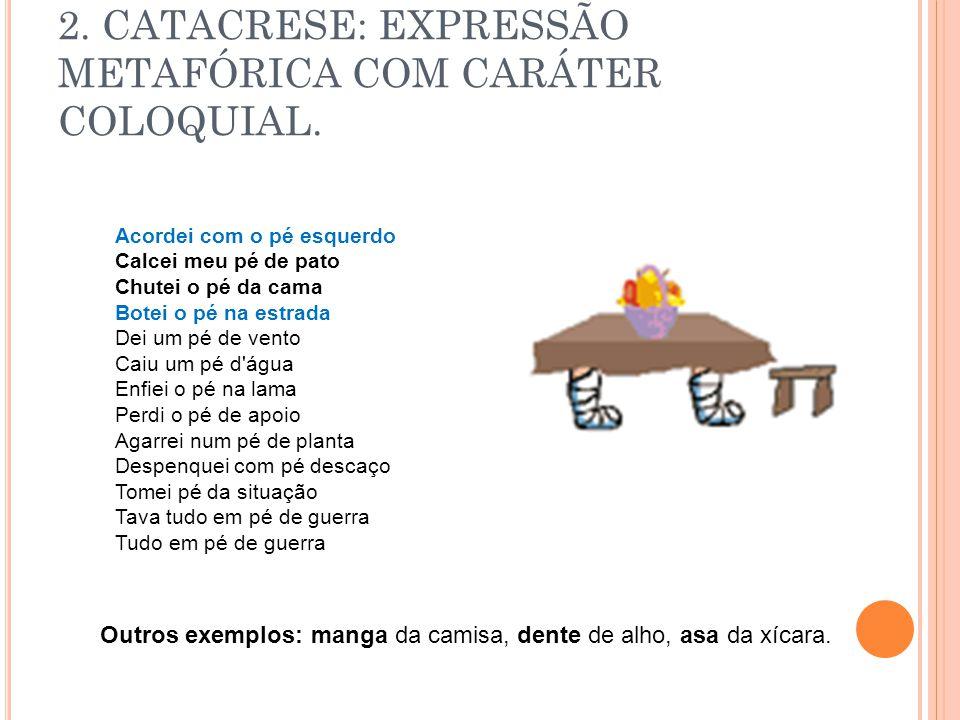 2. CATACRESE: EXPRESSÃO METAFÓRICA COM CARÁTER COLOQUIAL.