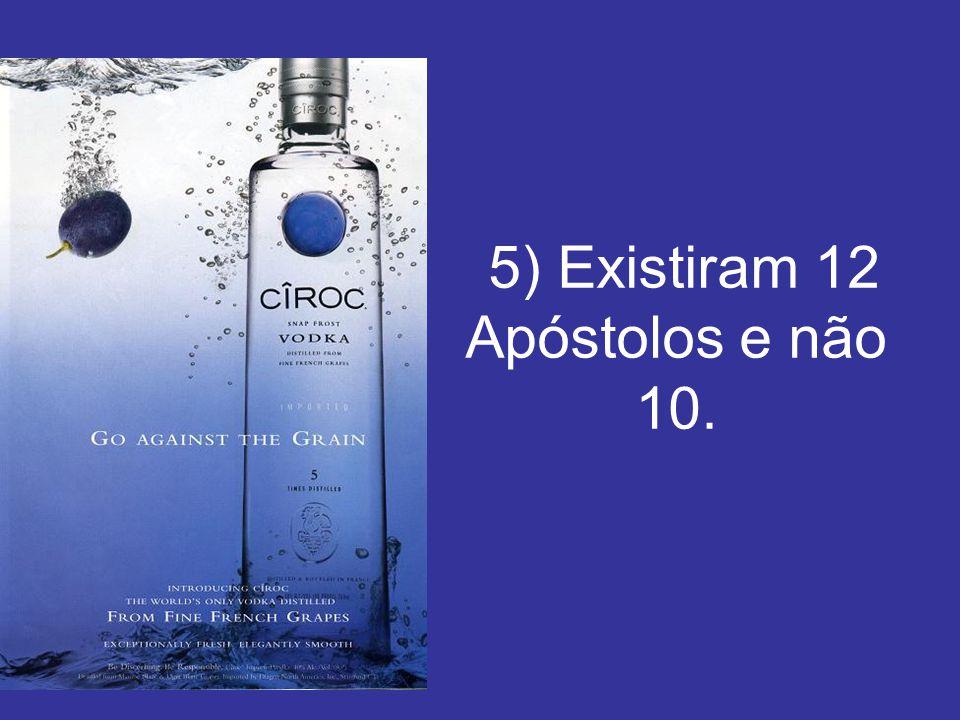 5) Existiram 12 Apóstolos e não 10.