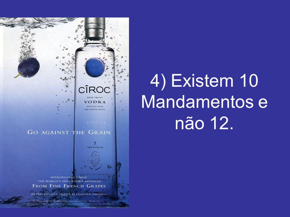 4) Existem 10 Mandamentos e não 12.