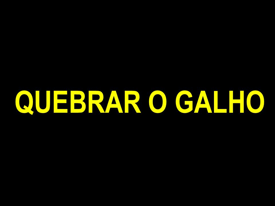 QUEBRAR O GALHO