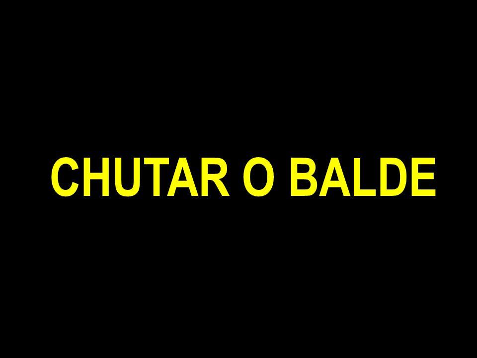 CHUTAR O BALDE
