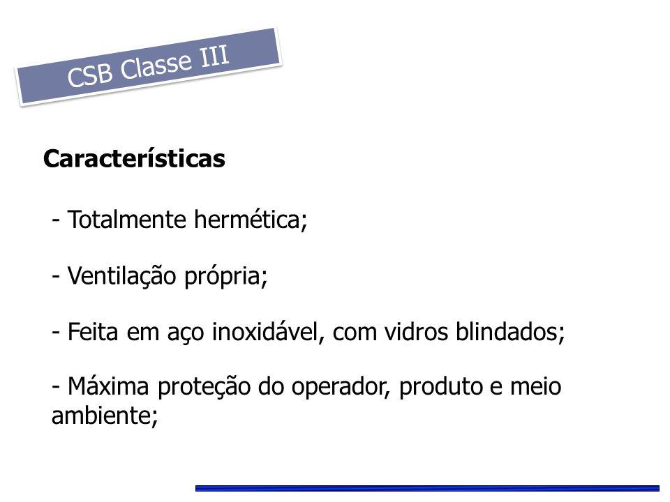 CSB Classe III Características - Totalmente hermética;