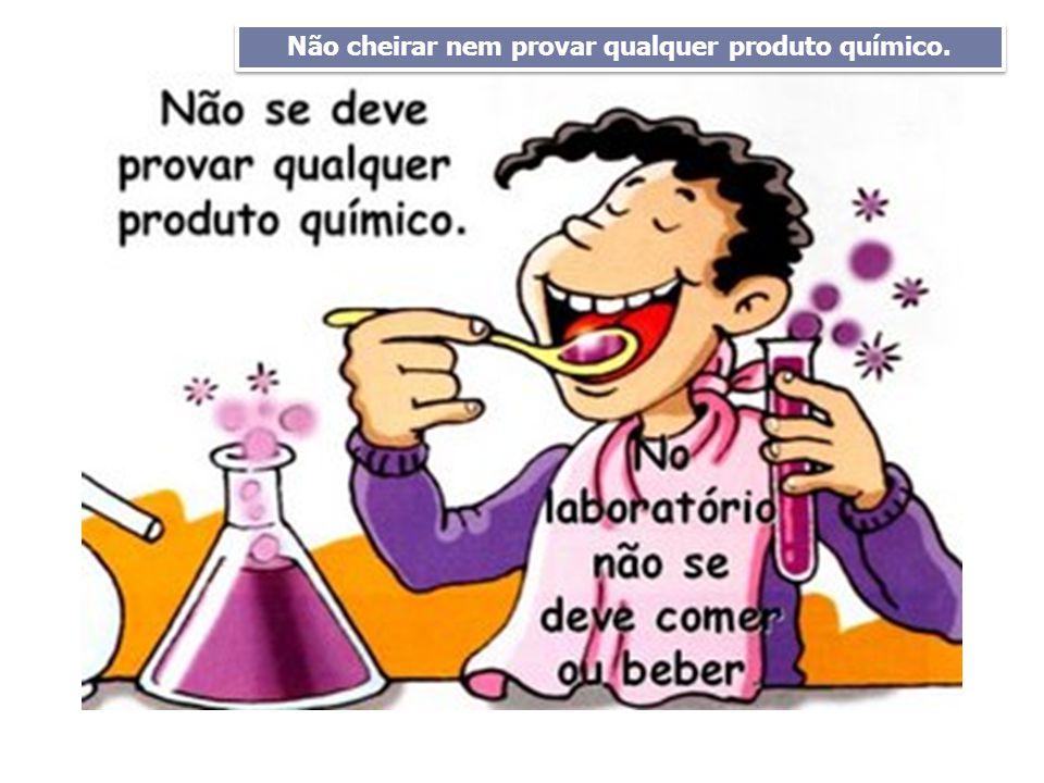 Não cheirar nem provar qualquer produto químico.