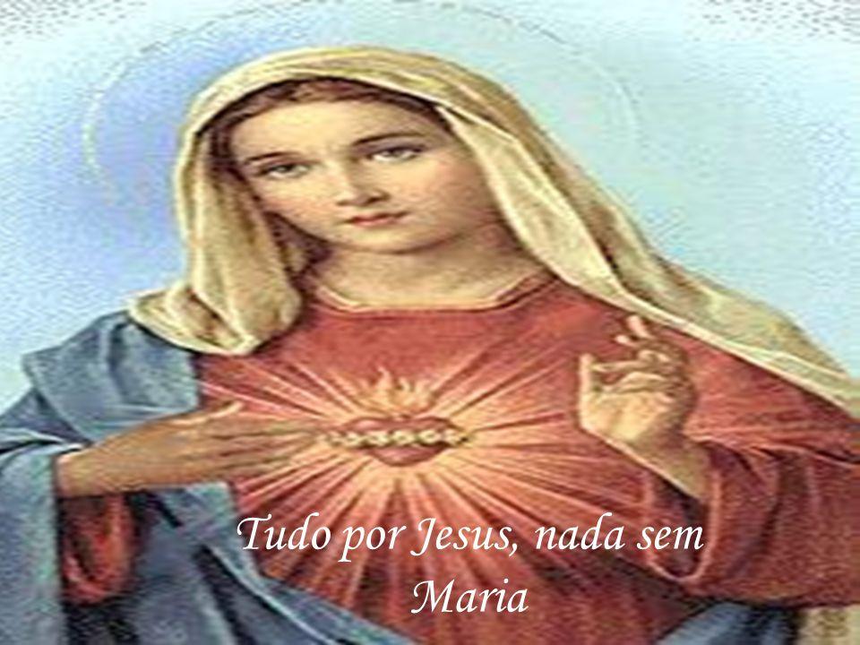 Tudo por Jesus, nada sem Maria