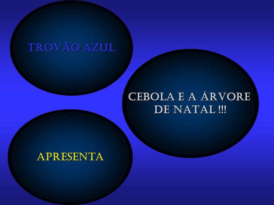 Trovão Azul CEBOLA E A ÁRVORE DE NATAL !!! Apresenta