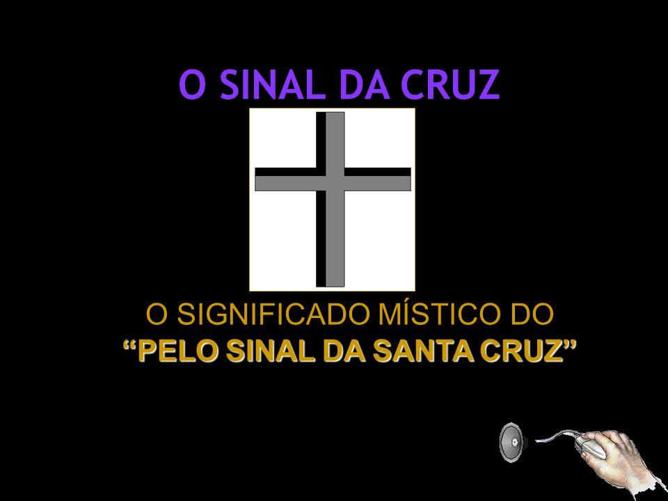 O SIGNIFICADO MÍSTICO DO PELO SINAL DA SANTA CRUZ
