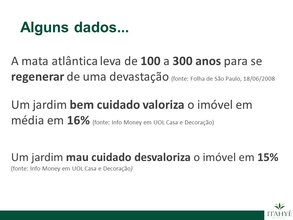 Alguns dados... A mata atlântica leva de 100 a 300 anos para se regenerar de uma devastação (fonte: Folha de São Paulo, 18/06/2008.