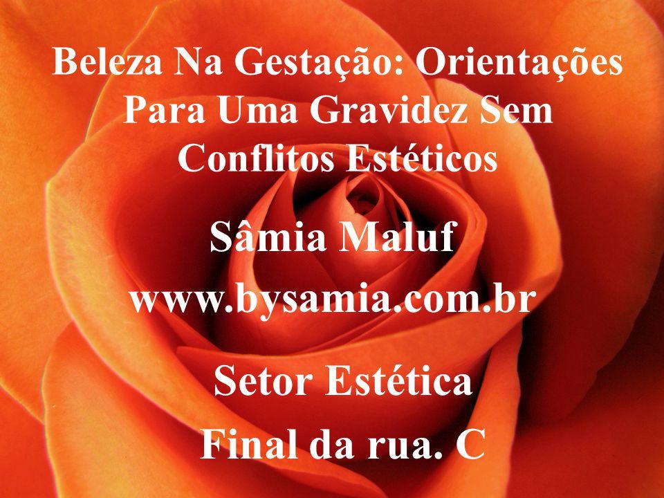 Sâmia Maluf www.bysamia.com.br Setor Estética Final da rua. C