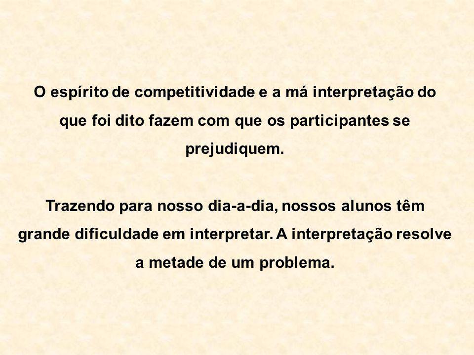 O espírito de competitividade e a má interpretação do que foi dito fazem com que os participantes se prejudiquem.