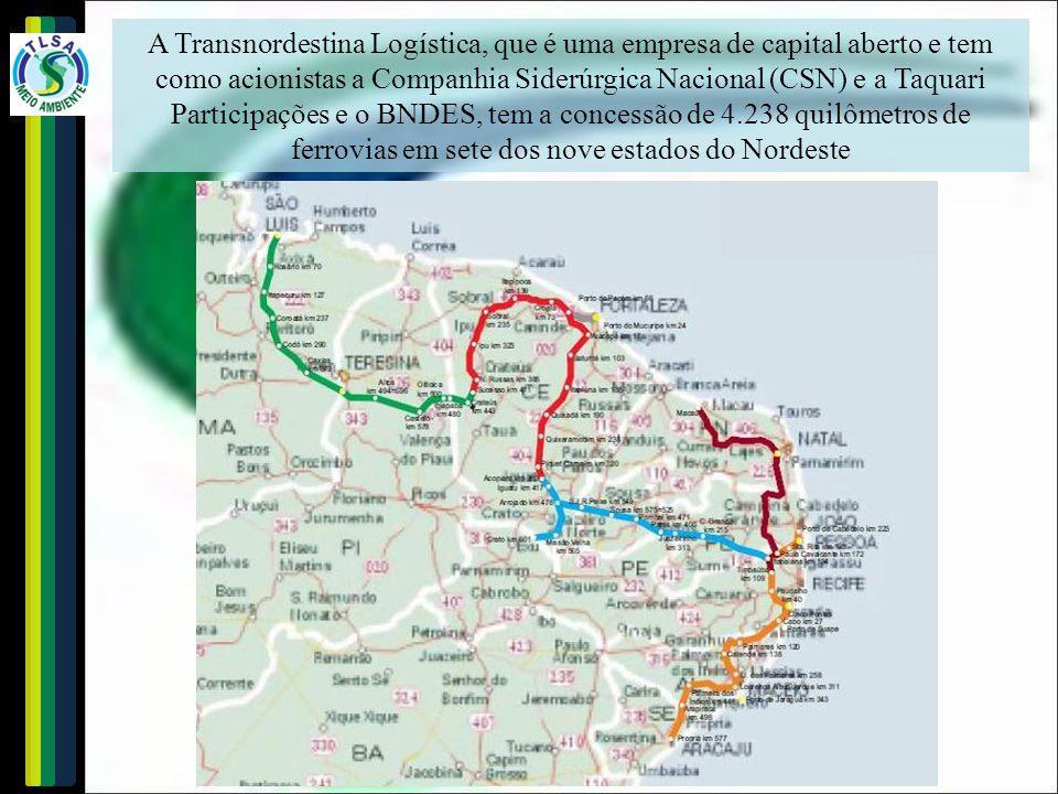 A Transnordestina Logística, que é uma empresa de capital aberto e tem como acionistas a Companhia Siderúrgica Nacional (CSN) e a Taquari Participações e o BNDES, tem a concessão de 4.238 quilômetros de ferrovias em sete dos nove estados do Nordeste