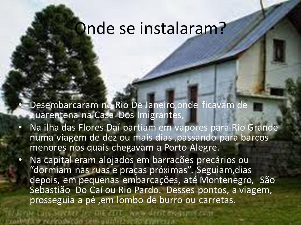 Onde se instalaram Desembarcaram no Rio De Janeiro,onde ficavam de quarentena na Casa Dos Imigrantes,