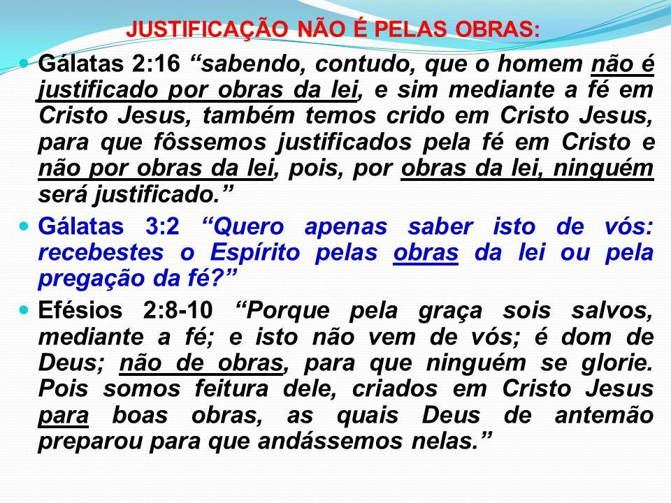 JUSTIFICAÇÃO NÃO É PELAS OBRAS: