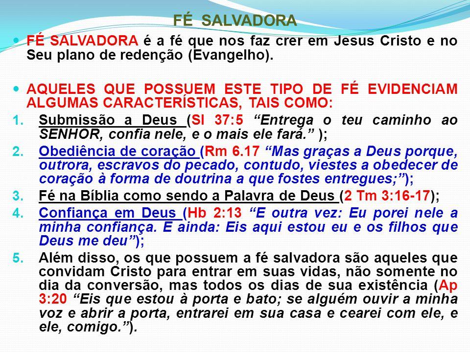 FÉ SALVADORA FÉ SALVADORA é a fé que nos faz crer em Jesus Cristo e no Seu plano de redenção (Evangelho).