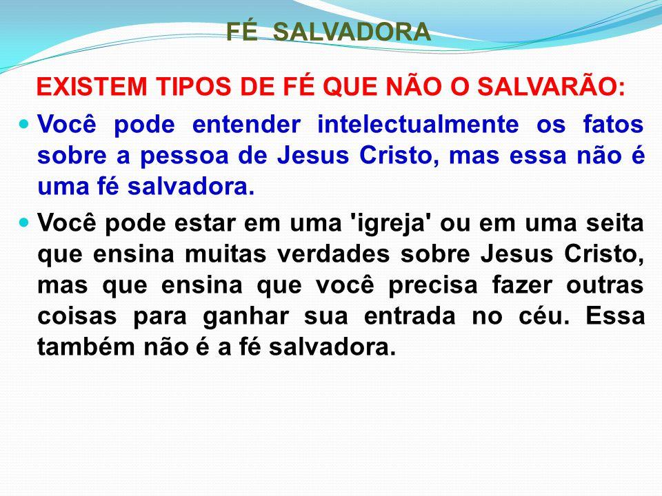 EXISTEM TIPOS DE FÉ QUE NÃO O SALVARÃO: