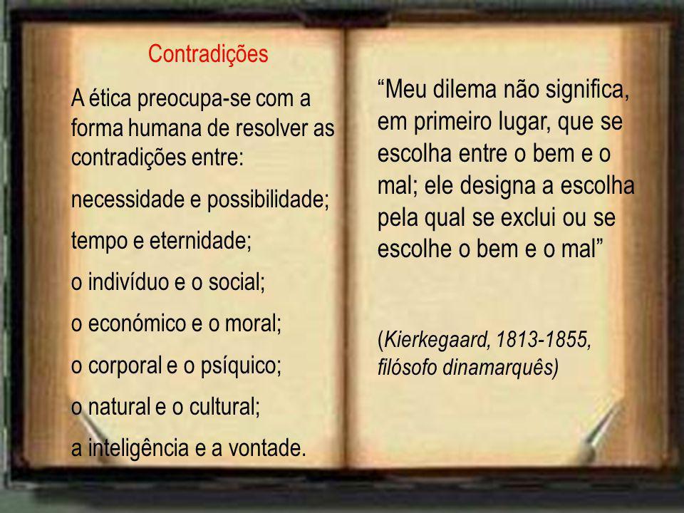Contradições A ética preocupa-se com a forma humana de resolver as contradições entre: necessidade e possibilidade;