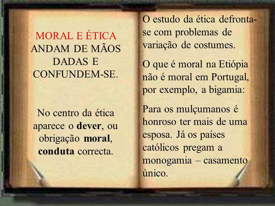 MORAL E ÉTICA ANDAM DE MÃOS DADAS E CONFUNDEM-SE.