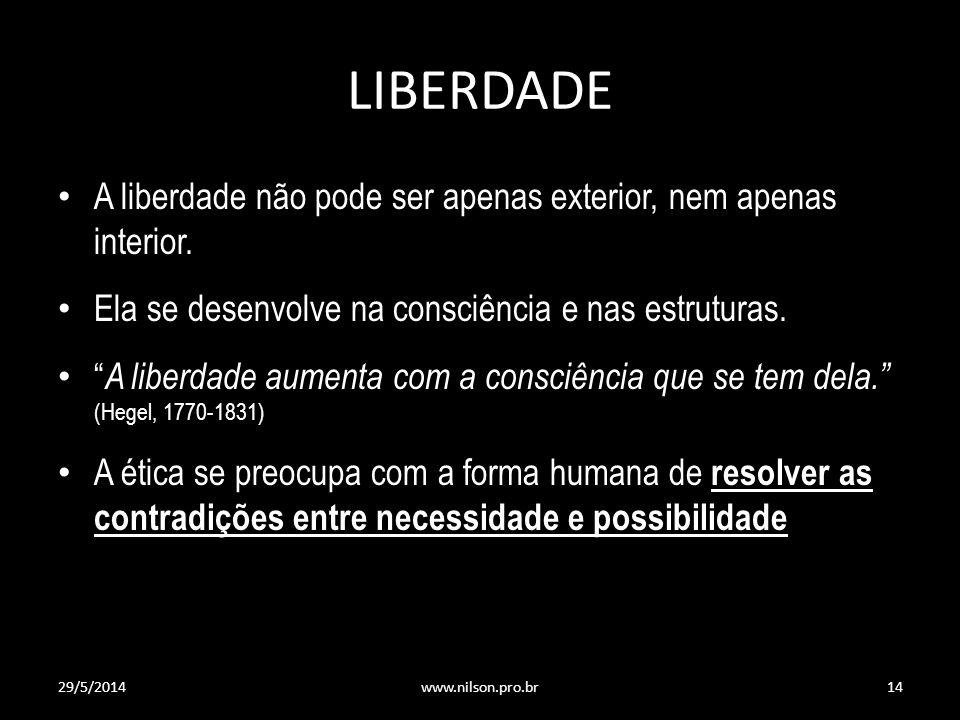 LIBERDADE A liberdade não pode ser apenas exterior, nem apenas interior. Ela se desenvolve na consciência e nas estruturas.