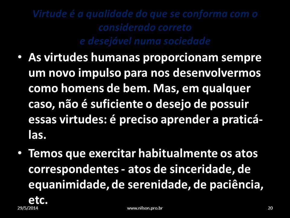 Virtude é a qualidade do que se conforma com o considerado correto e desejável numa sociedade