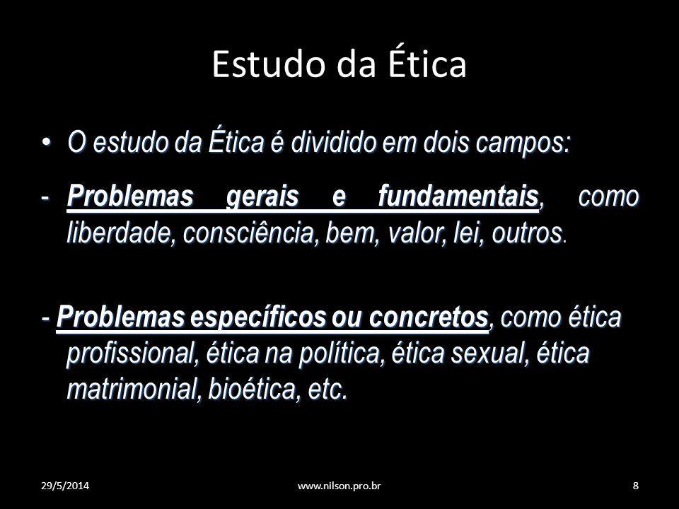 Estudo da Ética O estudo da Ética é dividido em dois campos: