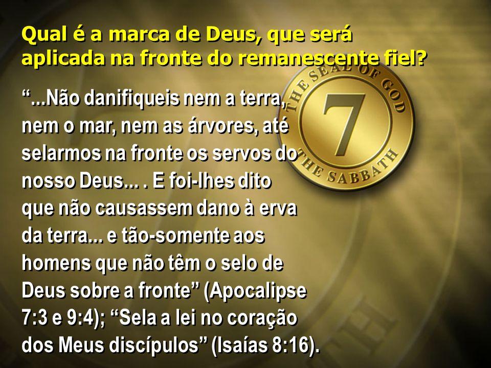 Qual é a marca de Deus, que será aplicada na fronte do remanescente fiel