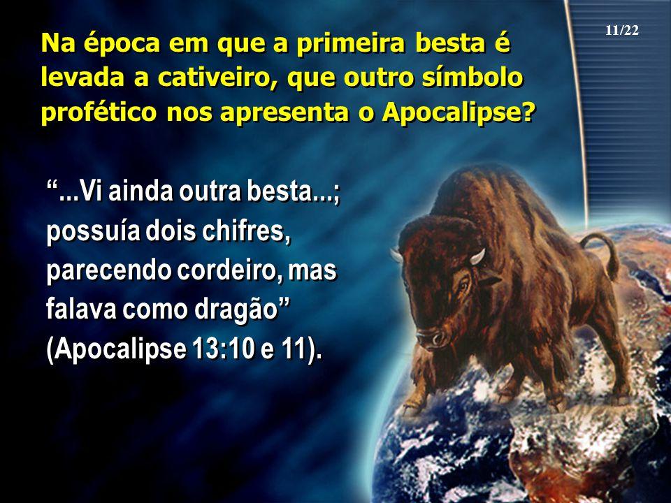 11/22 Na época em que a primeira besta é levada a cativeiro, que outro símbolo profético nos apresenta o Apocalipse