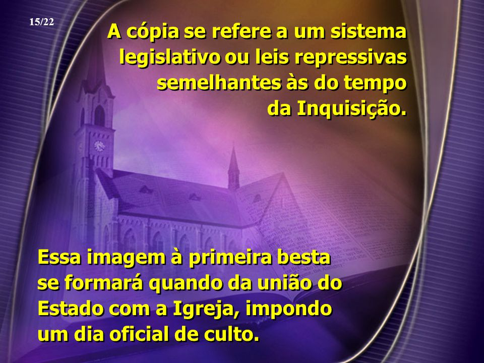 15/22 A cópia se refere a um sistema legislativo ou leis repressivas semelhantes às do tempo da Inquisição.