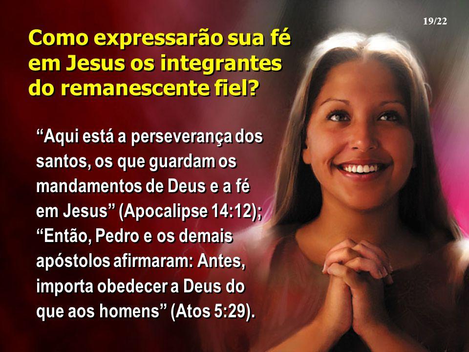 Como expressarão sua fé em Jesus os integrantes do remanescente fiel
