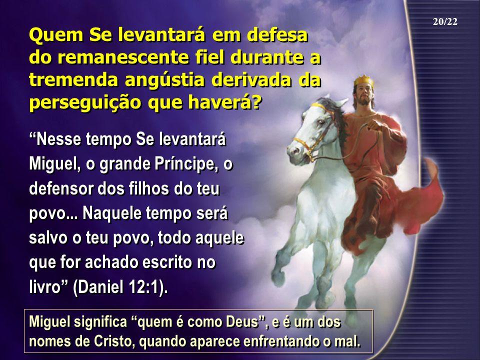 20/22 Quem Se levantará em defesa do remanescente fiel durante a tremenda angústia derivada da perseguição que haverá