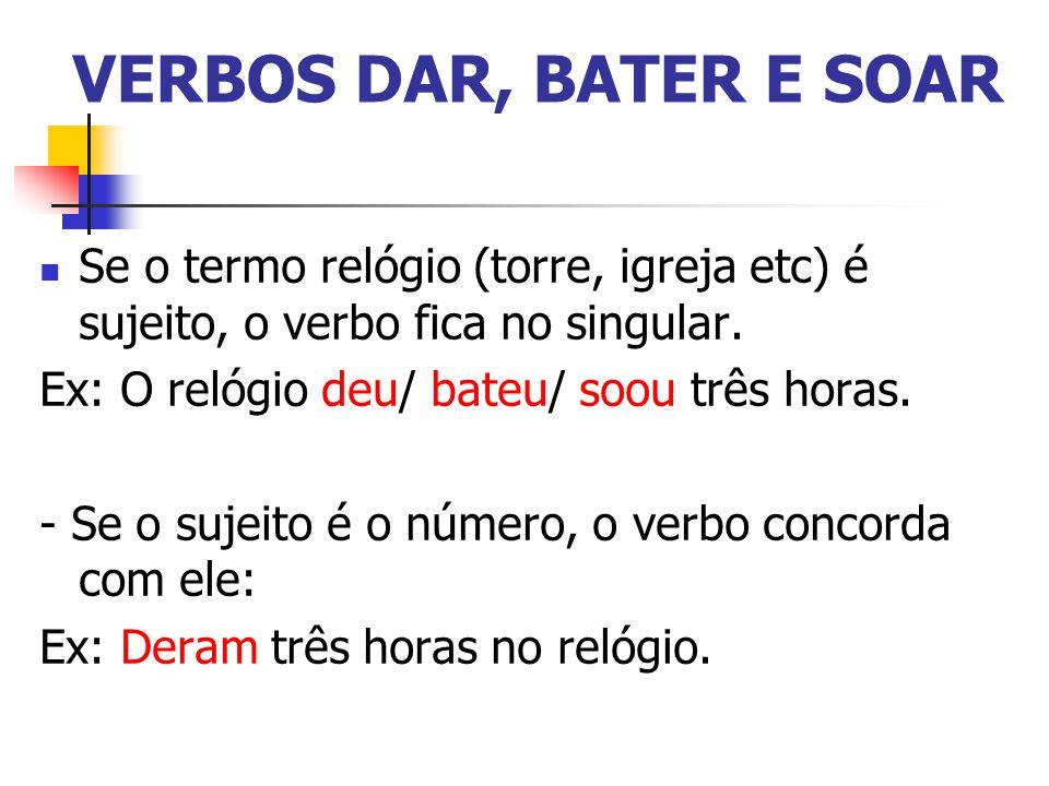 VERBOS DAR, BATER E SOAR Se o termo relógio (torre, igreja etc) é sujeito, o verbo fica no singular.
