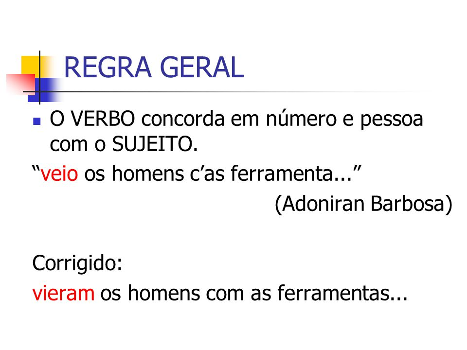 REGRA GERAL O VERBO concorda em número e pessoa com o SUJEITO.