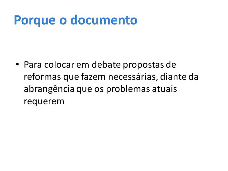Porque o documento Para colocar em debate propostas de reformas que fazem necessárias, diante da abrangência que os problemas atuais requerem.
