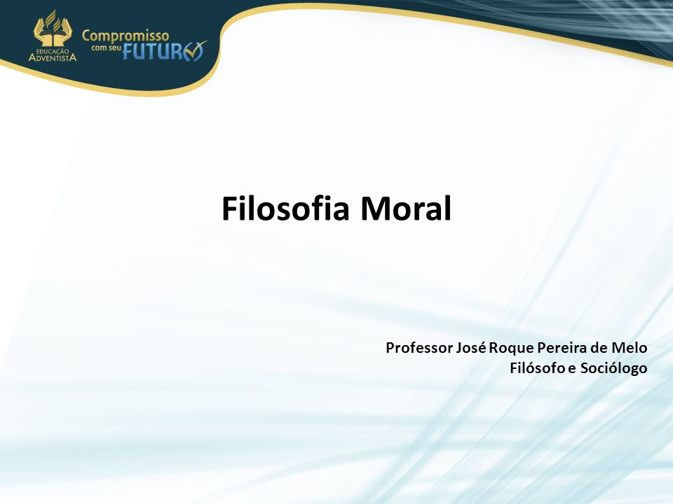 Filosofia Moral Professor José Roque Pereira de Melo